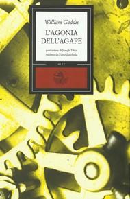 """""""L'agonia dell'agape"""" di William Gaddis (Alet Edizioni)"""