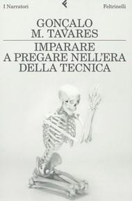"""""""Imparare a pregare nell'era della tecnica"""" di Gonçalo Tavares (Feltrinelli)"""