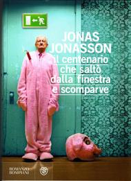 """""""Il centenario che saltò dalla finestra e scomparve"""" di Jonas Jonasson (Bompiani)"""