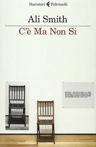 """""""C'è Ma Non Si"""" di Ali Smith (Feltrinelli)"""