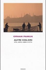 """""""Altri colori. Vita, arte, libri e città"""" di Orhan Pamuk (Einaudi)"""