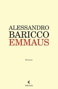 """""""Emmaus"""" di Alessandro Baricco (Feltrinelli)"""