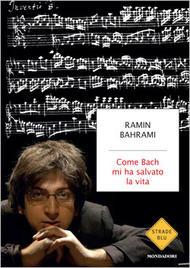 """""""Come Bach mi ha salvato la vita"""" di Ramin Bahrami (Mondadori)"""