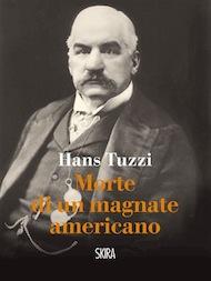 """""""Morte di un magnate americano"""" di Hans Tuzzi (Skira)"""