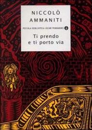 """""""Ti prendo e ti porto via"""" di Niccolò Ammanniti (Mondadori)"""