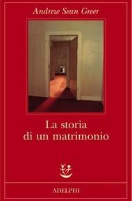 """""""La storia di un matrimonio"""" di Andrew Sean Greer (Adelphi)"""