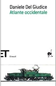 """""""Atlante occidentale"""" di Daniele Del Giudice (Einaudi)"""