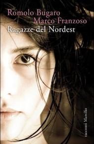 """""""Ragazze del Nordest"""" di Romolo Bugaro e Marco Franzoso (Marsilio)"""