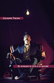 """""""Se domani si vive o si muore"""" di Giuseppe Truini (Edizioni Ensemble)"""