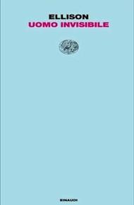 """""""Uomo invisibile"""" di Ralph Ellison (Einaudi)"""