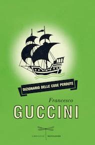 """""""Dizionario delle cose perdute"""" di Francesco Guccini (Mondadori)"""