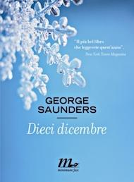"""""""Dieci dicembre"""" di George Saunders (Minimum Fax)"""