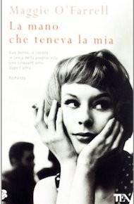 """""""La mano che teneva la mia"""" di Maggie O'Farrell (Tea Edizioni)"""