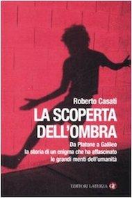"""""""La scoperta dell'ombra"""" di Roberto Casati (Editori Laterza)"""