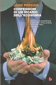 """""""Confessioni di un Sicario dell'Economia"""" di John Perkins (Beat Edizioni)"""