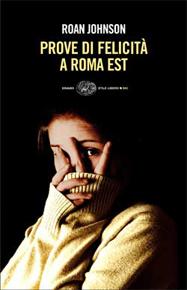 """""""Prove di felicità a Roma Est"""" di Roan Johnson (Einaudi)"""