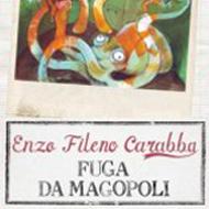 """""""Fuga da Magopoli"""" (Salani Editore) e """"Il Molosso"""" (Zona Editrice / 9Volt) di Enzo Fileno Carabba"""