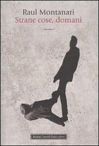 """""""Strane cose, domani"""" di Raul Montanari (Baldini e Castoldi Dalai)"""