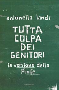 """""""Tutta colpa dei genitori"""" di Antonella Landi (Mondadori)"""