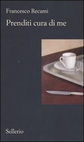 """""""Prenditi cura di me"""" di Francesco Recami (Sellerio Editore)"""