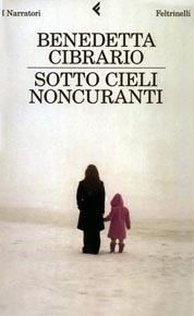 """""""Sotto cieli noncuranti"""" di Benedetta Cibrario (Feltrinelli)"""