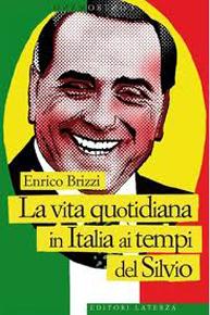 """""""La vita quotidiana in Italia ai tempi del Silvio"""" di Enrico Brizzi (Editori Laterza)"""