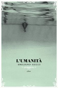 &quot;L&#039;umanit&quot; di Emiliano Gucci (Elliot Editore)