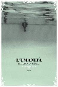 """""""L'umanità"""" di Emiliano Gucci (Elliot Editore)"""