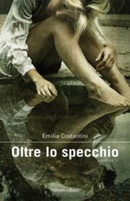 """""""Oltre lo specchio"""" di Emilia Costantini (Aliberti Editore)"""