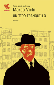 Un tipo tranquillo di Marco Vichi (Guanda Editore)