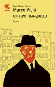 """""""Un tipo tranquillo"""" di Marco Vichi (Guanda Editore)"""