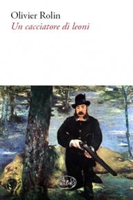 """""""Un cacciatore di leoni"""" di Olivier Rolin (Barbès Editore)"""