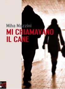"""""""Mi chiamavano il Cane"""" di Miha Mazzini (Nikita Editore)"""