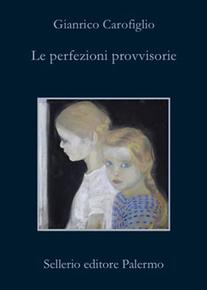 """""""Le perfezioni provvisorie"""" di Gianrico Carofiglio (Sellerio Editore)"""