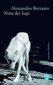"""""""Nina dei lupi"""" di Alessandro Bertante (Marsilio Editore)"""