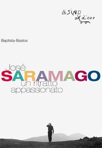 """""""José Saramago. Un ritratto appassionato"""" di Baptista Bastos (L'asino d'oro Edizioni)"""