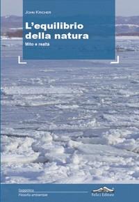 """""""L'equilibrio della natura. Mito e realtà"""" di John Kricher (Felici Editore)"""