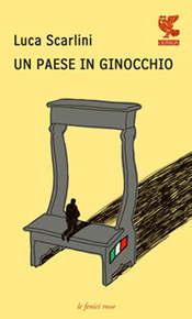 """""""Un paese in ginocchio"""" di Luca Scarlini (Guanda)"""
