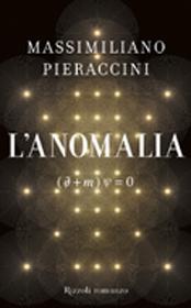 """""""L'anomalia"""" di Massimiliano Pieraccini (Rizzoli)"""
