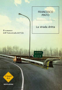 """La strada dritta"" di Francesco Pinto (Mondadori)"