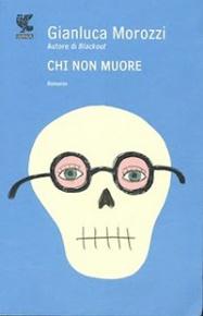 """""""Chi non muore"""" di Gianluca Morozzi (Guanda)"""