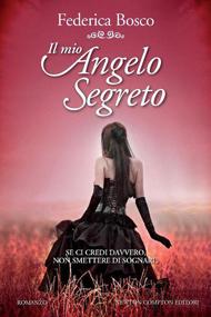 """""""Il mio angelo segreto"""" di Federica Bosco (Newton Compton Editori)"""