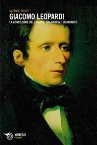 """""""Giacomo Leopardi. La concezione dell'umano"""" di Gaspare Polizzi (Mimesis)"""