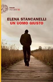 """""""Un uomo giusto"""" di Elena Stancanelli (Einaudi)"""
