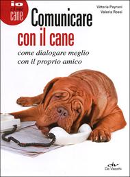 """""""Comunicare con il cane"""" di Peyrani e Rossi (Edizioni De Vecchi)"""
