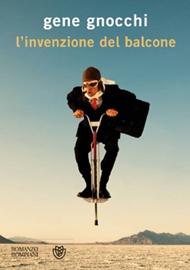 """""""L'invenzione del balcone"""" di Gene Gnocchi (Bompiani)"""