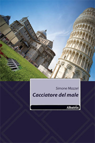"""""""Cacciatore del male"""" di Simone Mazzei (Edizioni Albatros - Il Filo)"""