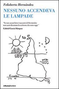 """""""Nessuno accendeva le lampade"""" di Felisberto Hernández (La Nuova Frontiera)"""