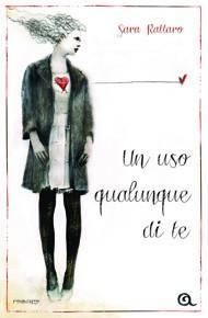 """""""Un uso qualunque di te"""" di Sara Rattaro (Giunti)"""