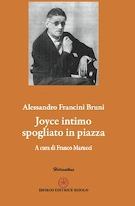 """""""Joyce intimo spogliato in piazza"""" di Alessandro Francini Bruni (Ibiskos Editrice Risolo)"""